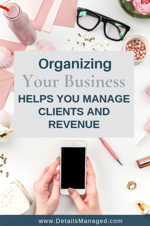 Organizing Your Business Helps You Manage Clients and Revenue