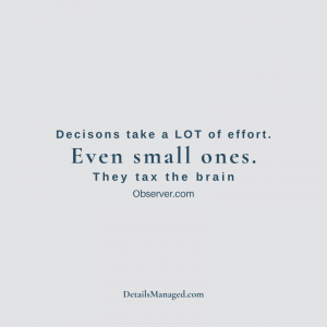 Details Managed - Decisions take a lot of effort. Even Small ones. They tax the brain. Observer.com